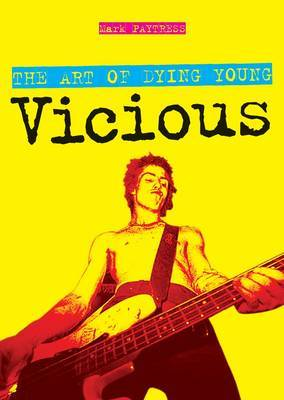 Art of Dying Young, The: Sid Vicious by Mark Paytress