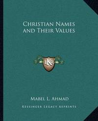 Christian Names and Their Values by Mabel L. Ahmad