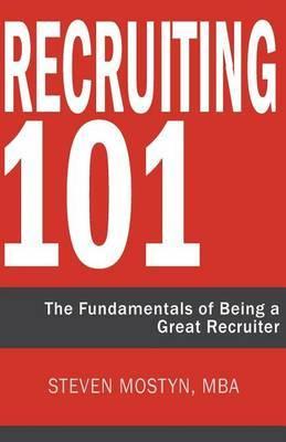 Recruiting 101 by Steven R Mostyn