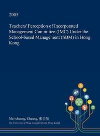 Teachers' Perception of Incorporated Management Committee (IMC) Under the School-Based Management (Sbm) in Hong Kong by Mei-Cheung Cheung image