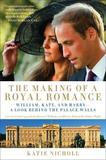 The Making of a Royal Romance by Katie Nicholl