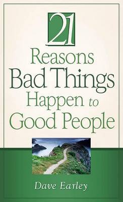 The 21 Reasons Bad Things Happen to Good People by Dave Earley image