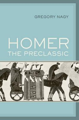 Homer the Preclassic by Gregory Nagy image