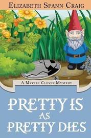 Pretty Is as Pretty Dies by Elizabeth Spann Craig
