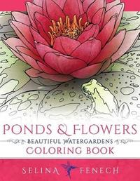 Ponds and Flowers - Beautiful Watergardens Coloring Book by Selina Fenech