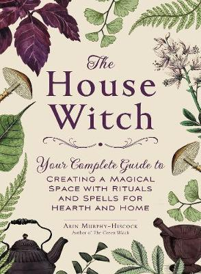 The House Witch by Arin Murphy Hiscock
