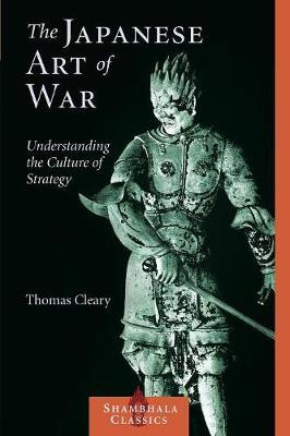 The Japanese Art Of War by Thomas Cleary
