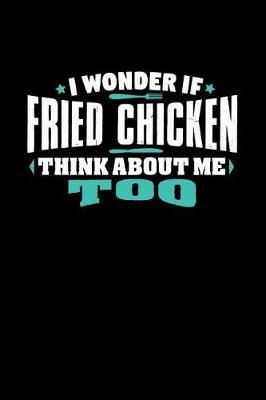 I Wonder If Fried Chicken Think About Me Too by Crab Legs