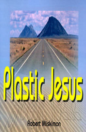 Plastic Jesus by Robert Miskimon