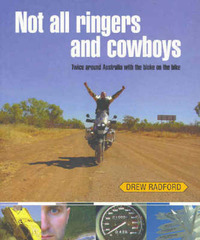 Not All Ringers and Cowboys: Twice Around Australia with the Bloke on the Bike by Drew Radford image