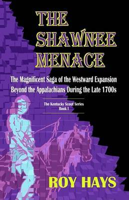 The Kentucky Scout Series: The Shawnee Menace: Bk. 1 by Roy Hays image