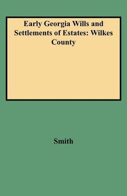 Early Georgia Wills and Settlements of Estates by Smith