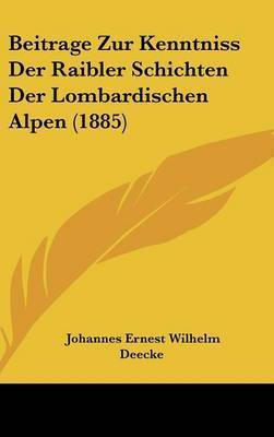 Beitrage Zur Kenntniss Der Raibler Schichten Der Lombardischen Alpen (1885) by Johannes Ernest Wilhelm Deecke