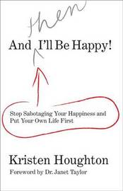 And Then I'll be Happy! by Kristen Houghton