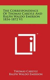 The Correspondence of Thomas Carlyle and Ralph Waldo Emerson 1834-1872 V1 by Thomas Carlyle