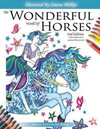 The Wonderful World of Horses - Adult Coloring Book - 2nd Edition by Simone Phillips