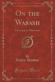 On the Wabash by Robin Dunbar