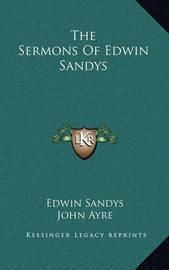 The Sermons of Edwin Sandys by Edwin Sandys