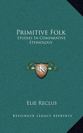 Primitive Folk: Studies in Comparative Ethnology by Elisee Reclus
