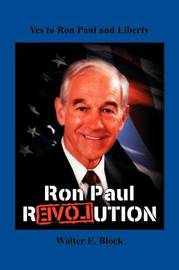 Yes to Ron Paul and Liberty by Walter E. Block