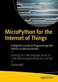 MicroPython for the Internet of Things by Charles Bell