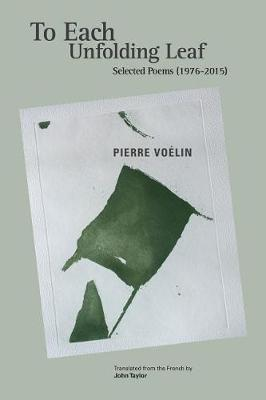 To Each Unfolding Leaf, Selected Poems by Pierre Voelin