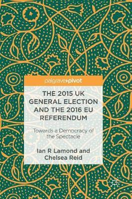The 2015 UK General Election and the 2016 EU Referendum by Ian R. Lamond