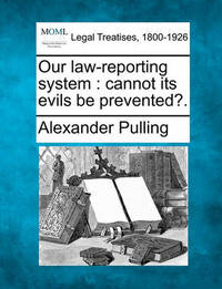 Our Law-Reporting System by Alexander Pulling