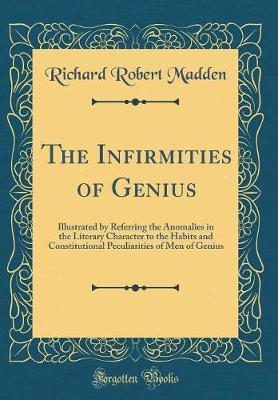 The Infirmities of Genius by Richard Robert Madden