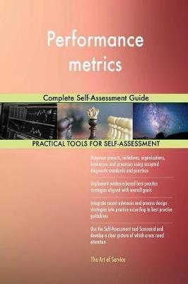 Performance metrics Complete Self-Assessment Guide by Gerardus Blokdyk