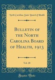 Bulletin of the North Carolina Board of Health, 1913, Vol. 28 (Classic Reprint) by North Carolina Health image