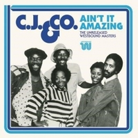 Ain't It Amazing: The Unreleased Westbound Masters by C.J. & Co.