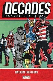 Decades: Marvel In The 80s - Awesome Evolutions by Marvel Comics