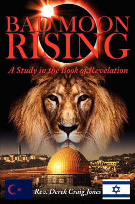 Bad Moon Rising: A Study in the Book of Revelation by Rev Derek Craig Jones image