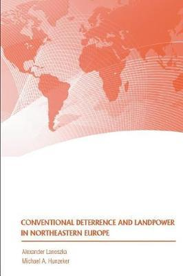 Conventional Deterrence and Landpower in Northeastern Europe by Alexander Lanoszka