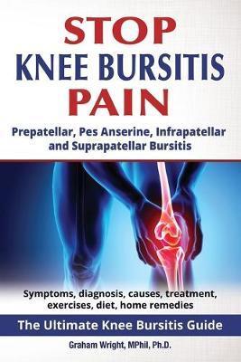 Stop Knee Bursitis Pain by Graham Wright Mphil Ph D