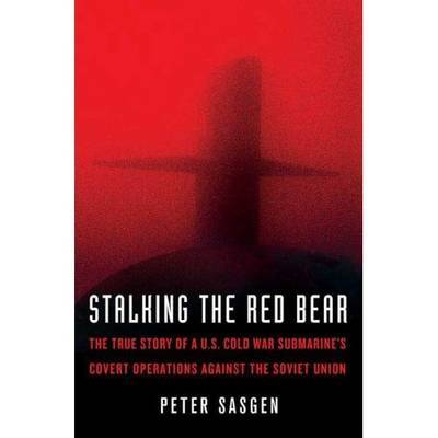 Stalking the Red Bear: The True Story of a U.S. Cold War Submarine's Covert Operations Against the Soviet Union by Peter T. Sasgen image