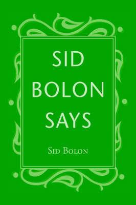 Sid Bolon Says by Sid Bolon