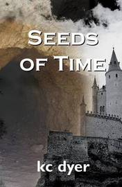 Seeds of Time by K.C. Dyer