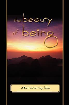 The Beauty of Being by William Brantley Hale