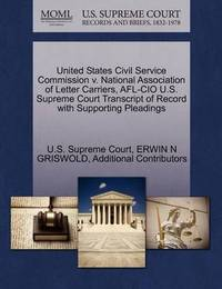 United States Civil Service Commission V. National Association of Letter Carriers, AFL-CIO U.S. Supreme Court Transcript of Record with Supporting Pleadings by Erwin N. Griswold