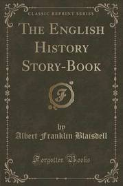 The English History Story-Book (Classic Reprint) by Albert Franklin Blaisdell