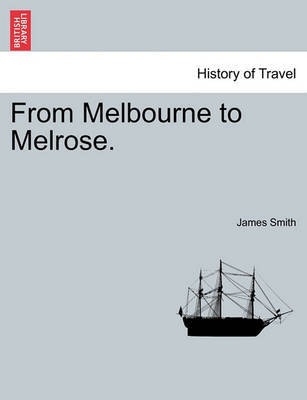 From Melbourne to Melrose. by James Smith