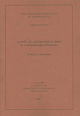 La Pitia - An Archaeological Series in Northwestern Venezuela by Patrick Gallagher