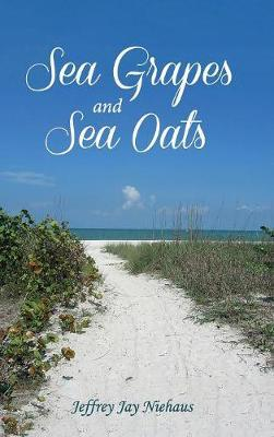 Sea Grapes and Sea Oats by Jeffrey Jay Niehaus