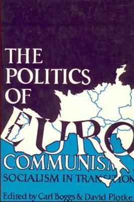Politics of Eurocommunism by Carl Boggs