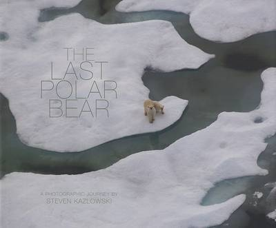 The Last Polar Bear by Steven Kazlowski