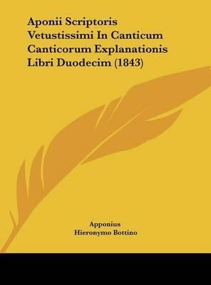 Aponii Scriptoris Vetustissimi in Canticum Canticorum Explanationis Libri Duodecim (1843) by Apponius