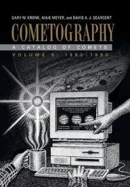 Cometography: Volume 6, 1983-1993 by Gary W. Kronk
