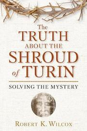 The Truth About the Shroud of Turin by Robert K Wilcox image